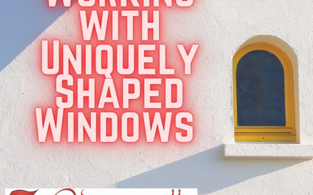 Working With Uniquely Shaped Windows